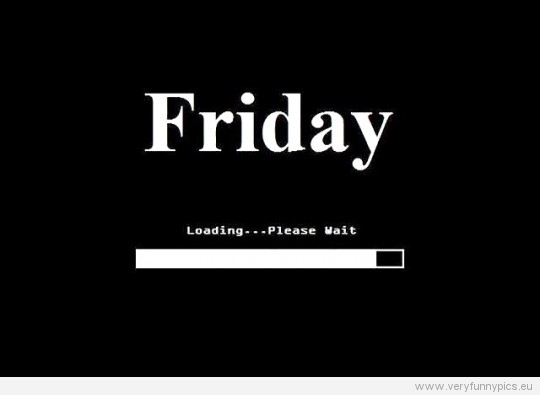 friday-is-loading-please-wait-very-funny-pics-Sr9giQ-quote